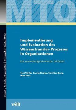 Implementierung und Evaluation des Wissenstransfer-Prozesses in Organisationen von Fischer,  Katrin, Kunz,  Christian, Saric,  Nina, Wäfler,  Toni