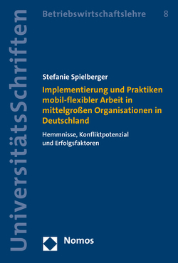 Implementierung und Praktiken mobil-flexibler Arbeit in mittelgroßen Organisationen in Deutschland von Spielberger,  Stefanie