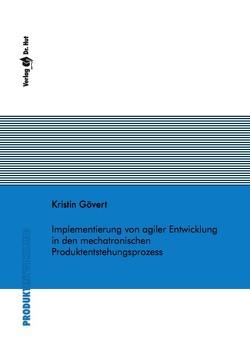 Implementierung von agiler Entwicklung in den mechatronischen Produktentstehungsprozess von Gövert,  Kristin