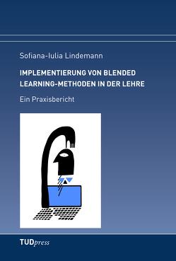 Implementierung von Blended Learning-Methoden in der Lehre von Lindemann,  Sofiana Iulia