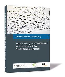 Implementierung von CSR-Maßnahmen im Mittelstand durch das Projekt-Kompetenz-Konzept von Feldmann,  Johannes, Mocny,  Felicitas