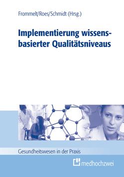 Implementierung wissensbasierter Qualitätsniveaus von Frommelt,  Mona, Roes,  Martina, Schmidt,  Roland