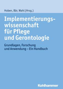 Implementierungswissenschaft für Pflege und Gerontologie von Bär,  Marion, Hoben,  Matthias, Wahl,  Hans-Werner