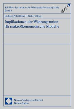 Implikationen der Währungsunion für makroökonometrische Modelle von Galler,  Heinz P., Pohl,  Rüdiger