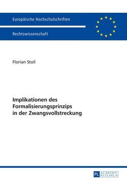 Implikationen des Formalisierungsprinzips in der Zwangsvollstreckung von Stoll,  Florian