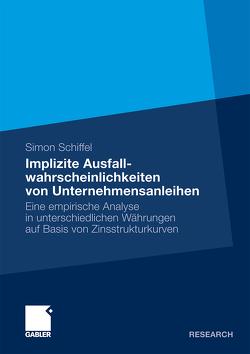 Implizite Ausfallwahrscheinlichkeiten von Unternehmensanleihen von Schiffel,  Simon