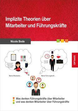 Implizite Theorien über Mitarbeiter und Führungskräfte von Bode,  Nicole