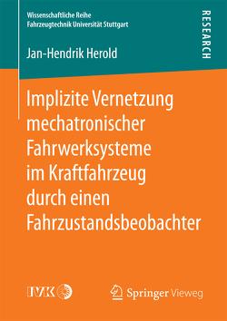 Implizite Vernetzung mechatronischer Fahrwerksysteme im Kraftfahrzeug durch einen Fahrzustandsbeobachter von Herold,  Jan-Hendrik