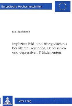 Implizites Bild- und Wortgedächtnis bei älteren Gesunden, Depressiven und depressiven Frühdementen von Bachmann-Takkunen, Eva