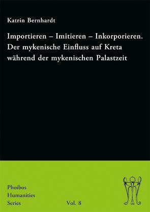 Importieren – Imitieren – Inkorporieren. Der mykenische Einfluss auf Kreta während der mykenischen Palastzeit von Bernhardt,  Katrin