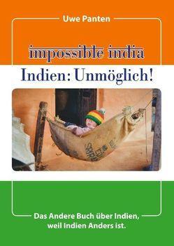 Impossible India – Indien: Unmöglich! von Panten,  Uwe