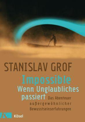 Impossible – Wenn Unglaubliches passiert von Grof,  Stanislav, Petersen,  Karin