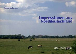 Impressionen aus Norddeutschland von Biedermann,  Thomas