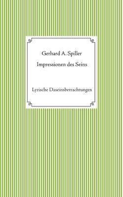Impressionen des Seins von Spiller,  Gerhard A.