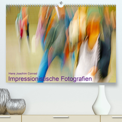 Impressionistische Fotografien (Premium, hochwertiger DIN A2 Wandkalender 2020, Kunstdruck in Hochglanz) von Joachim Conrad,  Hans
