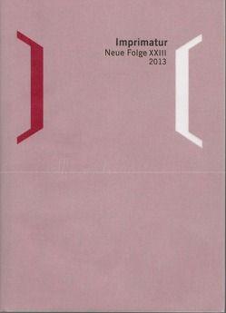 Imprimatur. Ein Jahrbuch für Bücherfreunde. Neue Folge / Imprimatur 23 (2013) von Schneider,  Ute