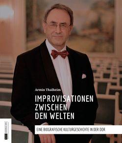 Improvisationen zwischen den Welten von Thalheim,  Armin