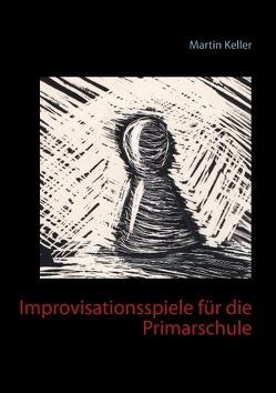 Improvisationsspiele für die Primarschule von Keller,  Martin