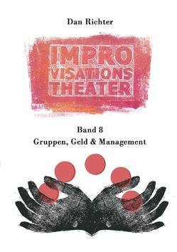 Improvisationstheater. Gruppen, Geld und Management von Richter,  Dan