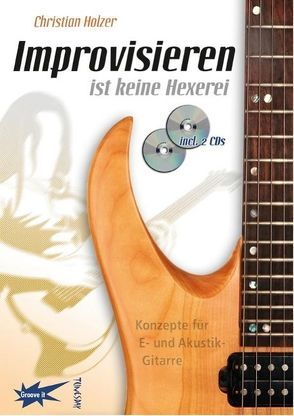 Improvisieren ist keine Hexerei (incl. 2 CDs) von Holzer,  Christian