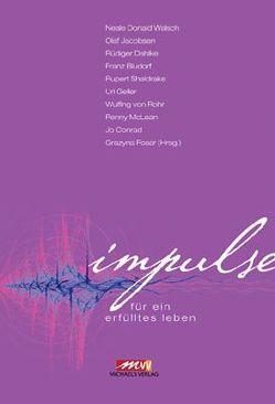 Impulse von Bludorf,  Franz, Conrad,  Jo, Dahlke,  Ruediger, Fosar,  Grazyna, Geller,  Uri, Jacobsen,  Olaf, McLean,  Penny, Rohr,  Wulfing von, Sheldrake,  Rupert, Walsch,  Neale D