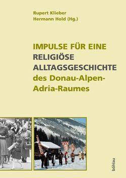 Impulse für eine religiöse Alltagsgeschichte des Donau-Alpen-Adria-Raumes von Hold,  Hermann, Klieber,  Rupert
