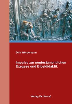 Impulse zur neutestamentlichen Exegese und Bibeldidaktik von Wördemann,  Dirk