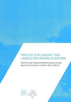 Impulse zur Zukunft des ländlichen Raums in Bayern von Bayerische Akademie Ländlicher Raum, Miosga,  Manfred, Schöbel-Rutschmann,  Sören, Wintergerst,  Theresia