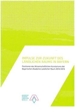 Impulse zur Zukunft des ländlichen Raums in Bayern von Bayerische Akademie Ländlicher Raum e.V., Michaeli,  Mark, Miosga,  Manfred, Schöbel-Rutschmann,  Sören