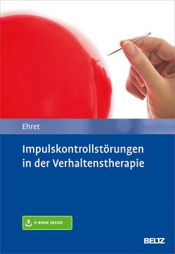 Impulskontrollstörungen in der Verhaltenstherapie von Ehret,  Alfred