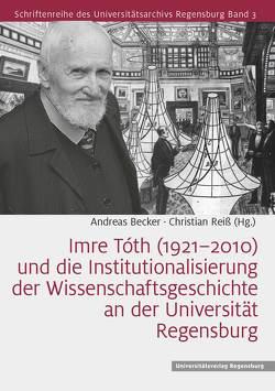 Imre Tóth (1921–2010) und die Institutionalisierung der Wissenschaftsgeschichte an der Universität Regensburg von Becker,  Andreas, Reiß,  Christian
