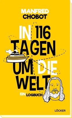 In 116 Tagen um die Welt von Chobot,  Manfred