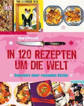 In 120 Rezepten um die Welt von McEvedy,  Allegra