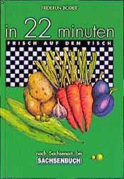 In 22 Minuten frisch auf den Tisch nach Sachsenart von Bodeit,  Friderun, Fischer,  Hannelore