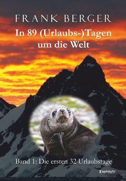 In 89 (Urlaubs-)Tagen um die Welt. Band 1: Die ersten 32 Urlaubstage von Berger,  Frank