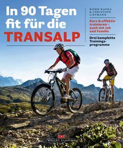 In 90 Tagen fit für die Transalp von Kafka,  Björn, Listmann,  Christoph