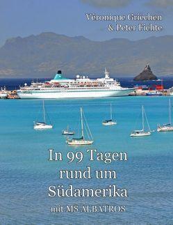 In 99 Tagen rund um Südamerika von Fichte,  Peter, Griechen,  Veronique