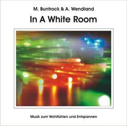 In A White Room von Buntrock,  Martin, Wendland,  Arno