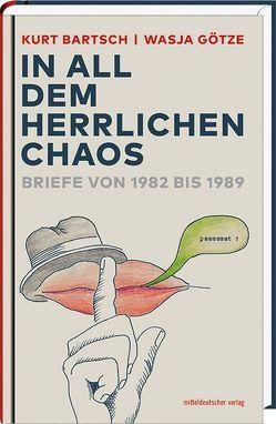 »In all dem herrlichen Chaos« von Bartsch,  Kurt, Böhme,  Irene, Götze,  Wasja
