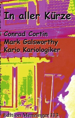 In aller Kürze von Cortin,  Conrad, Freundt,  Morgana, Galsworthy,  Mark, Kariologiker,  Kario