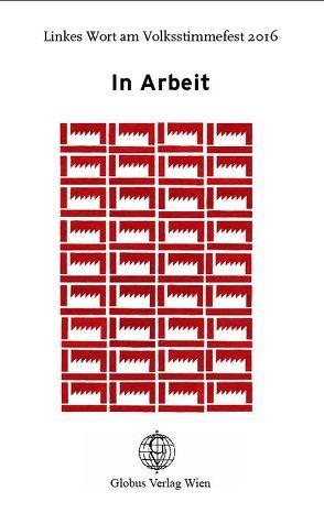 In Arbeit von Aspöck,  Ruth, Braeg,  Dieter, Feimer,  Isabella, Fischer,  Heino, Grassl,  Gerald, Gruber-Rizy,  Judith, Hammer,  Ulli, Jancak,  Eva, Jatzek,  Gerald, Kepplinger-Prinz,  Christoph, Kräuter,  Reinhard, Lang,  Werner, Lasselsberger,  Rudolf, Liebscher,  Hansjörg, Mermer,  Verena, Noggler,  Güni, Putz,  Kerstin, Resch,  Elfriede, Rizy,  Helmut, Ruf,  Markus, Savić,  Mladen, Schimmler,  Ariadne, Schmölzer,  Hilde, Schreibmüller,  Christian, Schuberth,  Richard, Tonka,  Gitta, Toth,  Susanne, Wendt,  Kurto