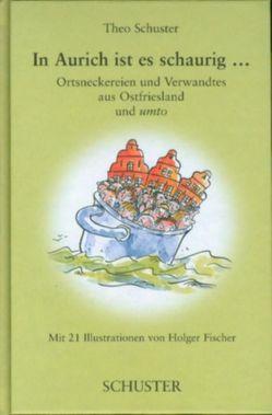 In Aurich ist es schaurig… von Fischer,  Holger, Schuster,  Theo