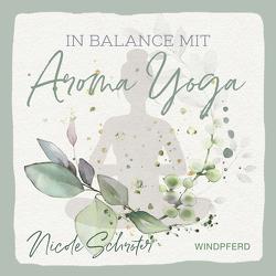 In Balance mit Aroma-Yoga von Schröter,  Nicole