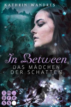 In Between. Das Mädchen der Schatten (Band 3) von Wandres,  Kathrin