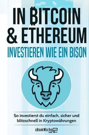 In Bitcoin & Ethereum investieren wie ein BISON von .com,  eBookWoche