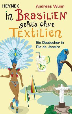 In Brasilien geht`s ohne Textilien von Wunn,  Andreas