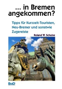 … in Bremen angekommen? von Schulze,  Roland W.