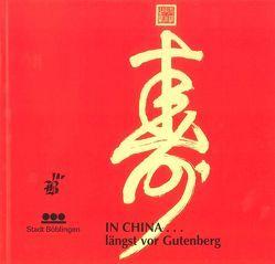 In China… längst vor Gutenberg von Balle,  Jean-Luc, Goffin,  Jacques, Scholz,  Günter, Vogelgsang,  Alexander