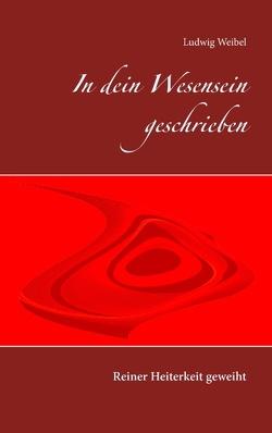 In dein Wesensein geschrieben von Weibel,  Ludwig