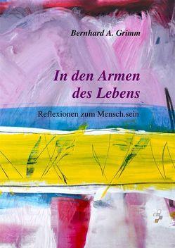 In den Armen des Lebens von Grimm,  Bernhard A.